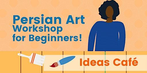 Lochee Ideas Cafe - Persian Art with Fatemeh Khansalar