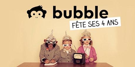 Bubble fête ses 4 ans billets