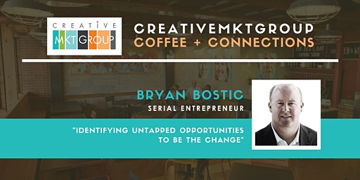 CreativeMktGroup February Coffee + Connections: Featuring Bryan Bostic, Serial Entrepreneur