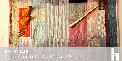 """Artist Talk with Coulter Fussell for """"The Raw Materials of Escape"""""""