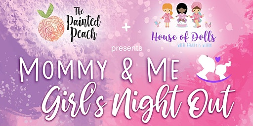 Mommy & Me- Girls Night Out!
