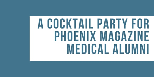 A Cocktail Party For PHOENIX magazine Medical Alumni