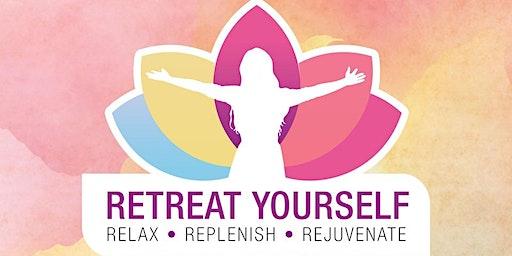 RETREAT YOURSELF:  Women's Retreat to Relax, Replenish and Rejuvenate