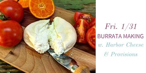 Burrata Making w. Harbor Cheese & Provisions- Fri., 1/31