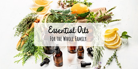 Essential Oils for the Whole Family - Simple Solutions for a Healthier Home tickets