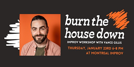 Burn  The House Down improv workshop with Vance Gillis tickets