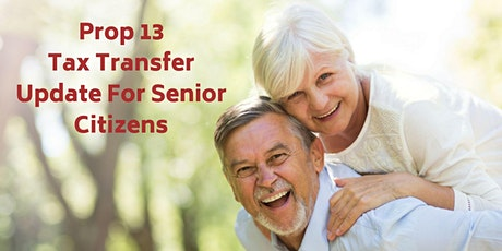 Prop 13 Tax Transfer Update For Senior Citizens  tickets