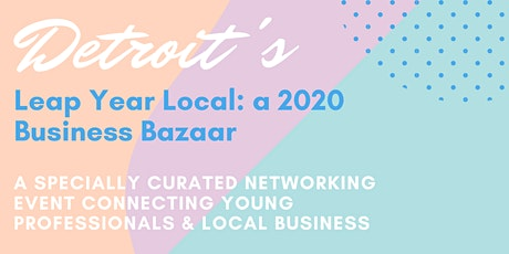 Built in Detroit's Leap Year Local: a 2020 Business Bazaar tickets
