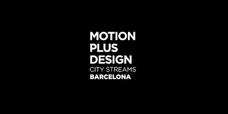 Motion Plus Design City stream - Barcelona entradas