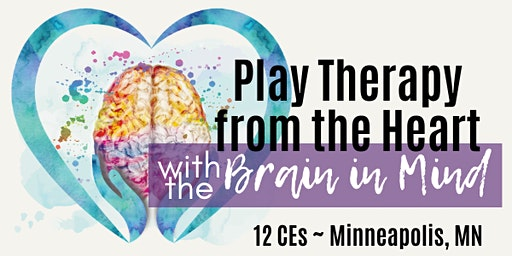 Play Therapy from the  Heart with the Brain in Mind