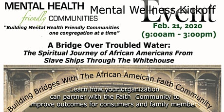 "Mental Health Friendly Communities Kickoff Event:  A Bridge Over Troubled Waters, ""The Spiritual Journey of African Americans From Slaveships Through The White House"" tickets"
