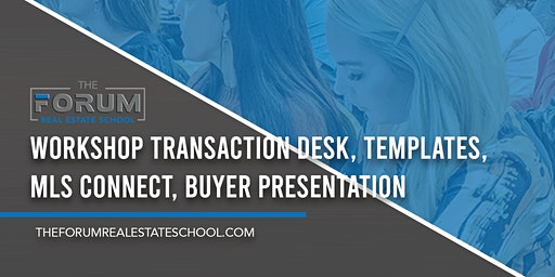 Workshop Transaction Desk, Templates, MLS Connect, Buyer presentation