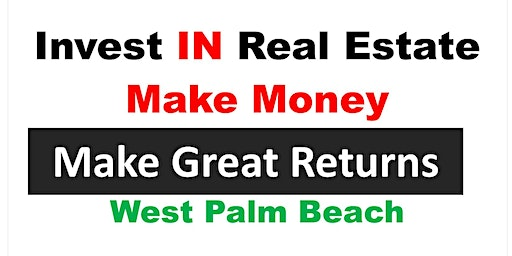 Invest in Real Estate get a Guaranteed Rate of Return - West Palm Beach Training Workshop