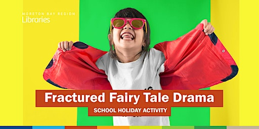 Fractured Fairy Tale Drama 1:00 PM (9-11 years) - North Lakes Library