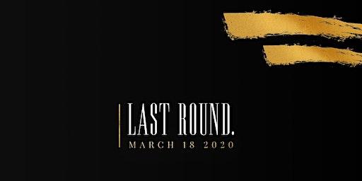 Last Round - Montreal March Break 2020