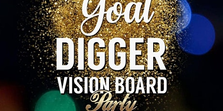 GOAL DIGGER VISION BOARD PARTY tickets