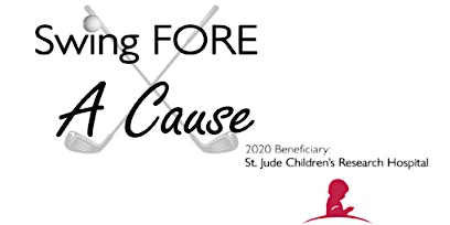 Swing FORE A Cause - 2020 Beneficiary:  St Jude Children's Research Hospital
