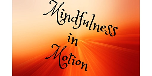 Mindfulness in Motion Workshop, Saturday, 01-25-20, 11-12pm