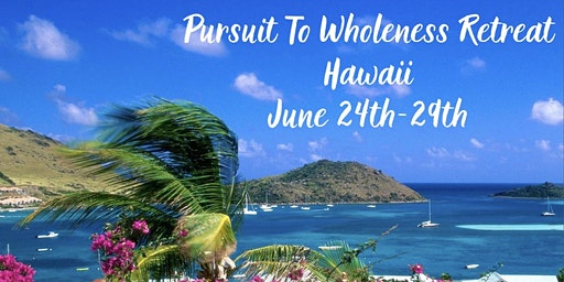 PURSUIT TO WHOLENESS RETREAT HAWAII