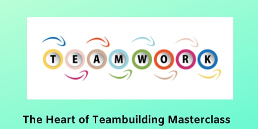 The Heart of Teambuilding Masterclass Lismore