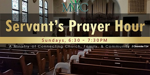Servant's Prayer Hour (Sundays at 6:30PM)