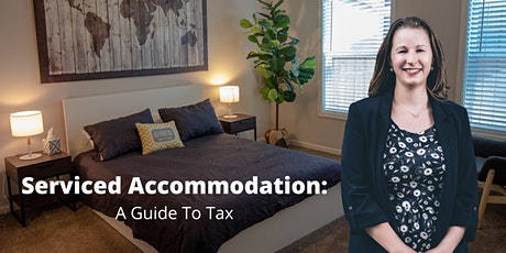 Serviced Accommodation: A Guide To Tax - Webinar tickets