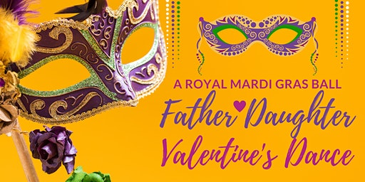 Father & Daughter Valentine's Dance - A Royal Mardi Gras Ball