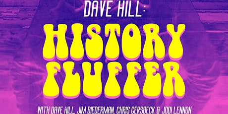 Dave Hill: History Fluffer - Live Podcast Taping tickets