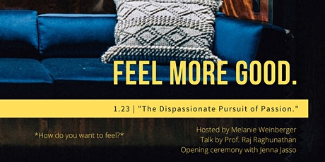 """Feel More Good: """"The Dispassionate Pursuit of Passion."""" tickets"""