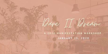 Dare II Dream: A 2020 Practical Manifestation Workshop tickets