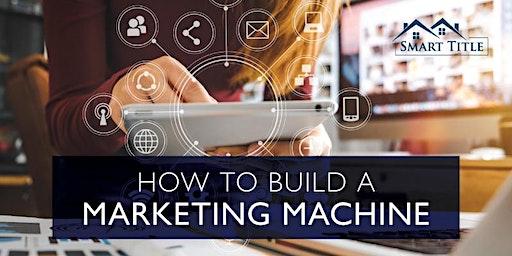 How to Build a Marketing Machine