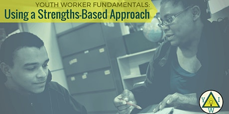 Youth Worker Fundamentals: Using a Strengths-Based Approach tickets