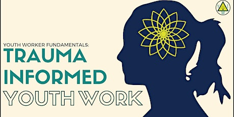 Youth Worker Fundamentals: Trauma Informed Youth Work tickets