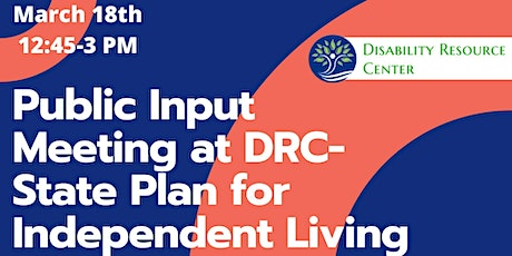 Public Input Meeting at DRC- State Plan for Independent Living tickets