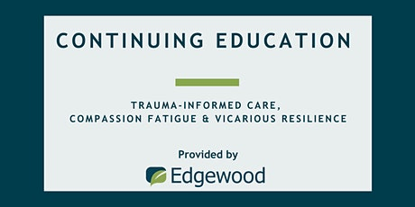 Trauma-Informed Care, Compassion Fatigue and Vicarious Resilience tickets