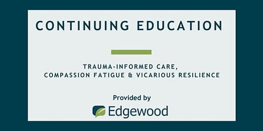 Trauma-Informed Care, Compassion Fatigue and Vicarious Resilience