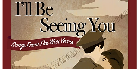 I'll Be Seeing You - Songs From The War Years tickets