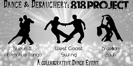 Dance & Debauchery - The 818 Project (Tango, West Coast Swing, & Zouk) tickets