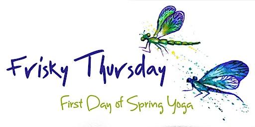 Frisky Thursday : First Day of Spring Yoga