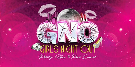 GIRLS NIGHT OUT PARTY BUS & PUB CRAWL! tickets