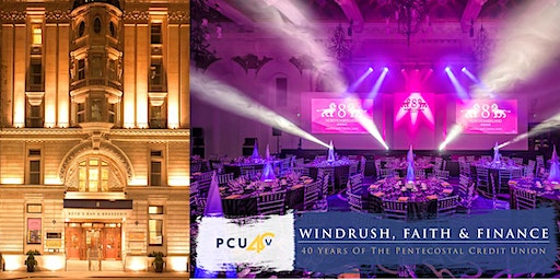 WINDRUSH, FAITH AND FINANCE: PCU 40TH ANNIVERSARY BANQUET