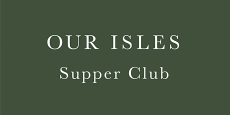 Our Isles | Supper Club tickets