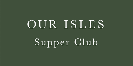 Our Isles | Supper Club