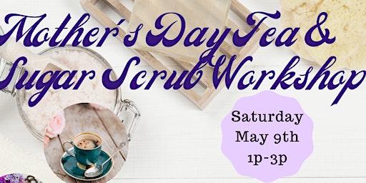 Mother's Day Tea & Sugar Scrub Workshop