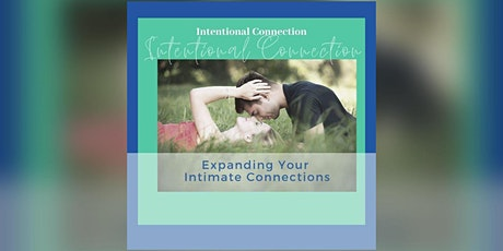 Intentional Connection: Expanding your Intimate Connections tickets