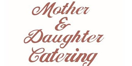 Mother & Daughter Catering Tasting Event