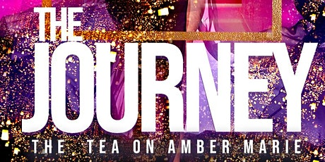 The Journey: The Tea on Amber Marie  tickets