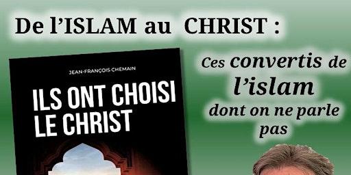 De l'ISLAM au CHRIST : Témoignage à Orléans, jeudi 30 janvier à 20h30