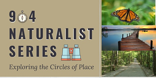 904 Naturalist Series ~ Exploring the Circles of Place
