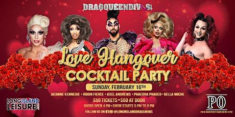 "DragQueenDivas ""LOVE HANGOVER"" Cocktail Party tickets"